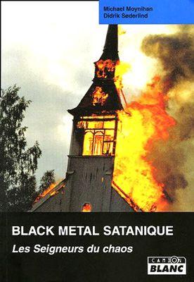 Black metal satanique : les seigneurs du chaos, Michael Moynihan et Didrik Søderlind. Camion Blanc, 1998.